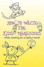 How to Write for Kids' Magazines : While Working on a Debut Novel by Vicki H....