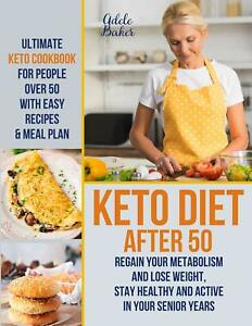 Keto Diet After 50: Ultimate Keto Cookbook for People Over 50 with Easy Recipes