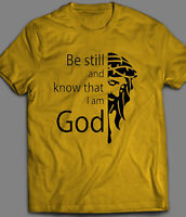 BE STILL AND KNOW I AM GOD *OLDSKOOL* CHRISTIAN T-SHIRT* MANY COLORS & SIZES