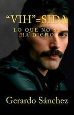 Vih =Sida : Lo Que No Se Ha Dicho by Gerardo Sanchez (2016, Paperback)