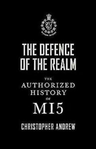 The Defence Of The Realm: The Authorized History of MI5 - Christopher Andrew