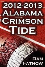 The 2012 - 2013 Alabama Crimson Tide - SEC Champions, the Pursuit of Back-To-Ba