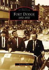Fort Dodge: 1850 to 1970 [Images of America] [IA] [Arcadia Publishing]