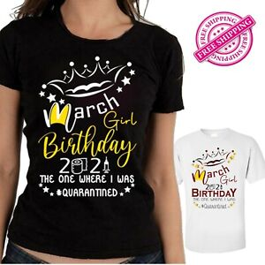 March Girl Birthday T-Shirt 2021 Quarantine Lockdown Top Gift Famely Friends