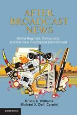 After Broadcast News: Media Regimes, Democracy, And The New Information Envir...