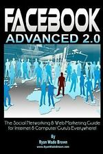 Facebook Advanced 2. 0 : The Social Networking and Web Marketing Guide for...