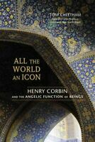 All the World an Icon : Henry Corbin and the Angelic Function of Beings, Pape...