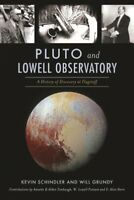 Pluto and Lowell Observatory : A History of Discovery at Flagstaff, Paperback...