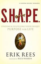 S.H.A.P.E.: Finding and Fulfilling Your Unique Purpose for Life by Rees, Erik, G