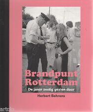 Brandpunt Rotterdam De jaren zestig gezien door Herbert Behrens