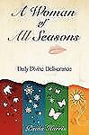 A Woman of All Seasons : Daily Divine Deliverance by Paula Harris (2009,...