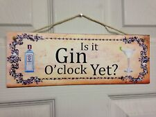 Shabby and chic Is it Gin O'Clock yet sign plaque WATERPROOF Outdoor gift