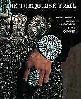 Turquoise Trail : Native American Jewelry and Culture of the Southwest by...