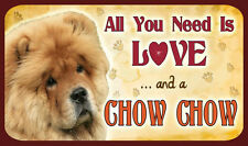ALL YOU NEED IS LOVE AND A CHOW CHOW - SIGN - DOG DOGS KENNEL CLUB KC CANINE