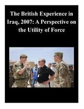 The British Experience in Iraq, 2007: a Perspective on the Utility of Force...