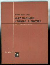 YEATS WILLIAM BUTLER LADY CATHLEEN L'ORIOLO A POLVE RE ROSA E BALLO 1944 TEATRO