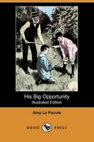 His Big Opportunity (Illustrated Edition) (Dodo Press).by Feuvre, Amy New.#
