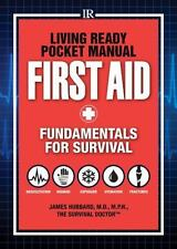 Living Ready Pocket Manual - First Aid : Fundamentals for Survival by James Hubb
