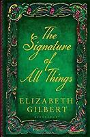 The Signature of All Things by Gilbert, Elizabeth