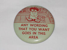 VINTAGE 'Any Wording That You Want Goes In This Area' Button Pin Back Funny RARE