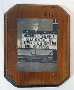 Wooden Plaque Actual Picture You Are Stupid & Make Bad Decisions