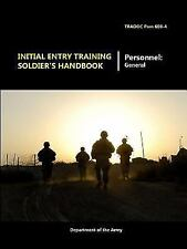 Initial Entry Training Soldier's Handbook by Department of the Army (2015,...