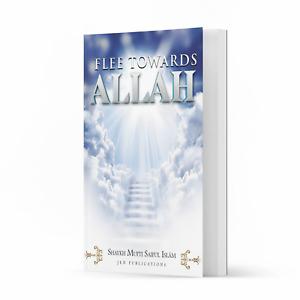 Flee Towards Allah by Shaykh Mufti Saiful Islam