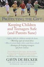 Protecting the Gift : Keeping Children and Teenagers Safe (and Parents Sane)...