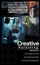 Creative Parenting : How to Keep Your Kids from Writing on the Walls and You...