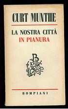 MUNTHE CURT LA NOSTRA CITTA' IN PIANURA BOMPIANI 1945 I° EDIZ.