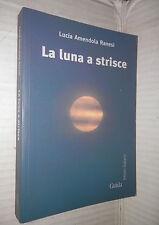 LA LUNA A STRISCE Biografia di un amore Lucia Amendola Ranesi Guida 2010 Romanzo