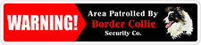 "*Aluminum* Warning Area Patrolled By Border Collie 4""x18"" Metal Novelty Sign"