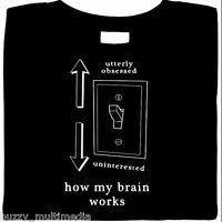 funny shirts, How My Brain Works - Obsessed or Uninterested, funny shirt sayings