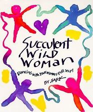 Succulent Wild Woman by SARK and SARK Staff (1997, Paperback)