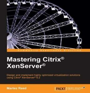 Mastering Citrix Xenserver, Paperback by Reed, Martez, New