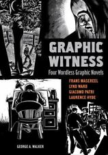 Graphic Witness: Four Wordless Graphic Novels by Frans Masereel, Lynd Ward, Gia