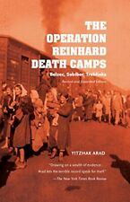 The Operation Reinhard Death Camps, Revised and Expanded Edition: Belzec, Sobib