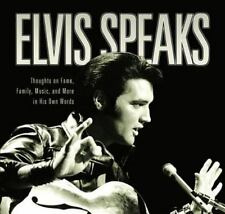 Elvis Speaks: Thoughts on Fame, Family, Music, and More in His Own Words (Hardba