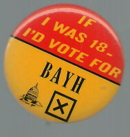 IF I WAS 18 I'D VOTE FOR BIRCH BAYH 1972 POLITICAL PIN