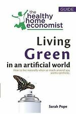Living Green in an Artificial World : How to Live Naturally When So Much Arou...