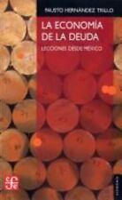 La economÃa de la deuda. Lecciones desde México (Economia) (Spanish Edition)