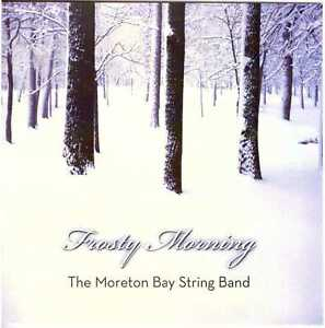 THE MORETON BAY STRING BAND Frosty Morning CD Folk – Christmas/Seasonal Themes