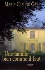 MARIE-CLAUDE GAY - UNE FAMILLE BIEN COMME IL FAUT- ROMAN - LIVRE - TBE