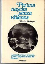 PER UNA NASCITA SENZA VIOLENZA - FREDERICK LEBOYER - BOMPIANI 1975 - 2a EDIZIONE