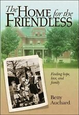 NEW! The Home for the Friendless : Finding Hope, Love, and Family Betty Auchard