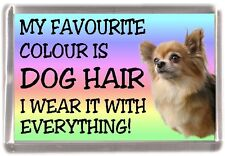 "Chihuahua Longcoat Fridge Magnet ""My Favourite Colour is Dog Hair"" by Starprint"