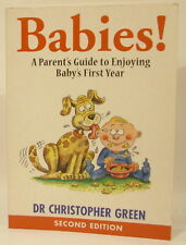Dr Christopher Green - Babies! A Parent's Guide to Enjoying Baby's First Year