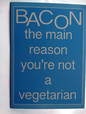 Bacon The Main Reason You're Not a Vegetarian.Funny Humorous Happy Birthday Card