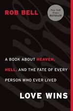 Love Wins : A Book about Heaven, Hell, and the Fate of Every Person Who Ever...
