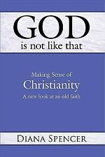 God is Not Like That: Making Sense of Christianity: A New Look at an Old Faith